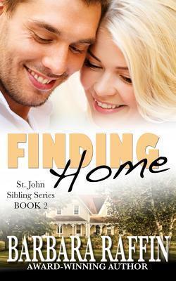 Finding Home: St. John Sibling Series, Book 2 Barbara Raffin