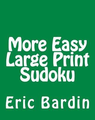 More Easy Large Print Sudoku: Fun, Large Grid Sudoku Puzzles  by  Eric Bardin