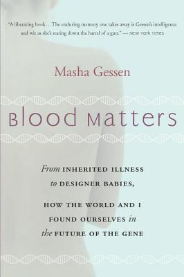 Blood Matters: From Brca1 to Designer Babies, How the World and I Found Ourselves in the Future of the Gene  by  Masha Gessen