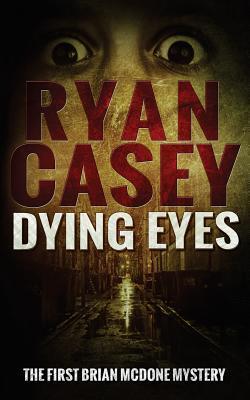 Dying Eyes  by  Ryan Casey