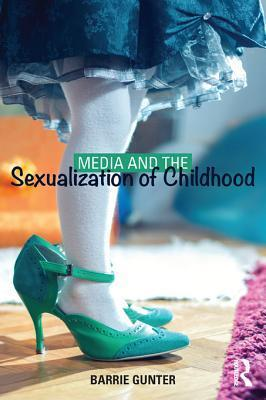 Media and the Sexualization of Childhood  by  Barrie Gunter