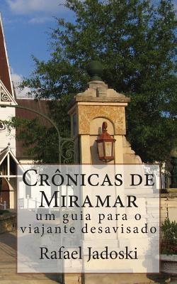 Cronicas de Miramar: Um Guia Para O Viajante Desavisado  by  Rafael Jadoski