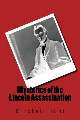 Mysteries of the Lincoln Assassination Mitchell Hunt