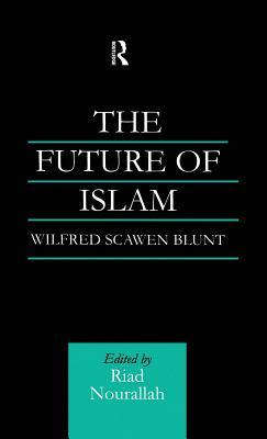 The Future Of Islam  by  Wilfred S Blunt