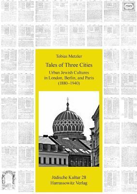Tales of Three Cities: Urban Jewish Cultures in London, Berlin, and Paris (1880-1940) Tobias Metzler