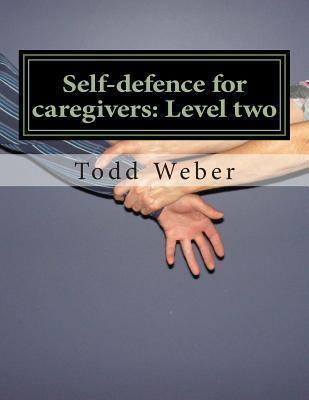 Self-Defence for Caregivers: Level Two  by  Todd   Weber