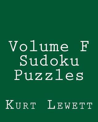 Volume F Sudoku Puzzles: Fun, Large Grid Sudoku Puzzles  by  Kurt Lewett