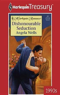 Dishonourable Seduction  by  Angela Wells