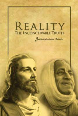 Reality/The Inconceivable Truth  by  Jananivasa Dasa