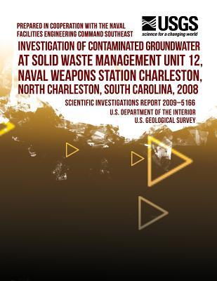 Investigation of Contaminated Groundwater at Solid Waste Management Unit 12, Naval Weapons Station Charleston, North Charleston, South Carolina, 2008 U.S. Department of the Interior