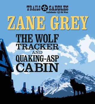 Wolf Tracker and Quaking-Asp Cabin, The Zane Grey