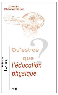 Quest-Ce Que LEducation Physique?  by  Fabrice Louis