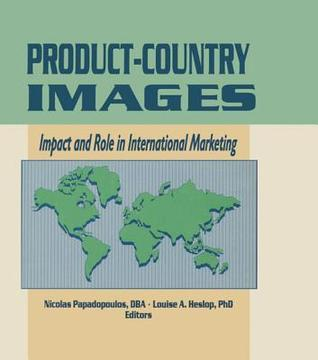 Product-Country Images: Impact and Role in International Marketing  by  Nicolas Papadopoulos