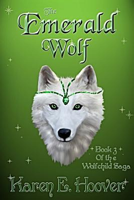 The Emerald Wolf: The Wolfchild Saga  by  Karen E Hoover