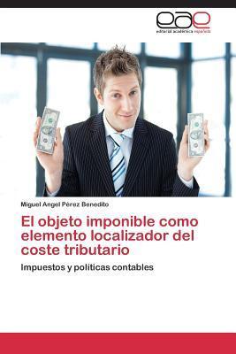 El Objeto Imponible Como Elemento Localizador del Coste Tributario Perez Benedito Miguel Angel
