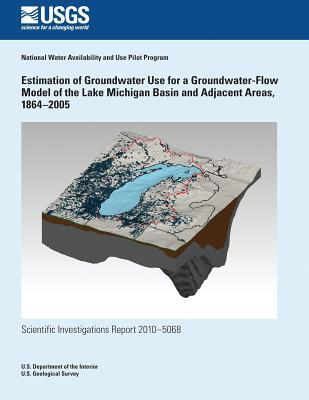 Estimation of Groundwater Use for a Groundwater-Flow Model of the Lake Michigan Basin and Adjacent Areas, 1864?2005 U.S. Department of the Interior