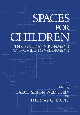 Spaces for Children: The Built Environment and Child Development Carol Simon Weinstein