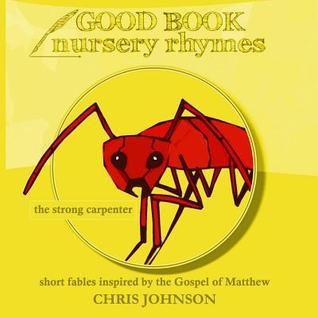 The Strong Carpenter: Good Book Nursery Rhymes MR Chris Johnson