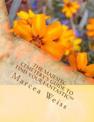 The Majesitc Cemeterys Guide to Find Your Fantastic Marcea Weiss