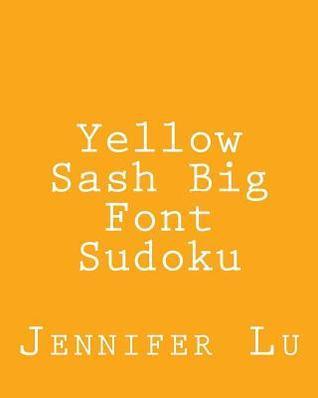 Yellow Sash Big Font Sudoku: Fun, Large Grid Sudoku Puzzles  by  Jennifer Lu