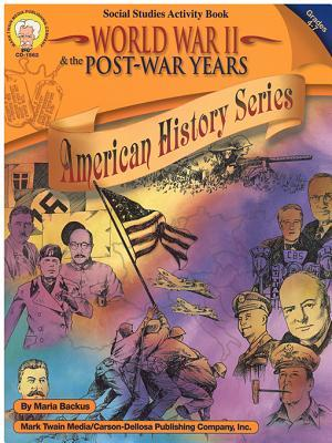 World War II & the Post-War Years, Grades 4 - 7 Maria Backus