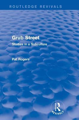 Grub Street: Studies in a Subculture: Studies in a Subculture Pat Rogers
