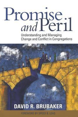 Promise and Peril: Understanding and Managing Change and Conflict in Congregations David Brubaker