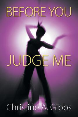 Before You Judge Me Christine A. Gibbs