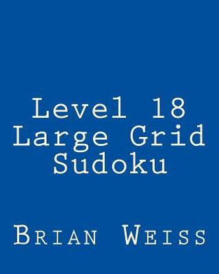 Level 18 Large Grid Sudoku: Fun, Large Print Sudoku Puzzles Brian Weiss