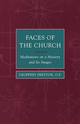Faces of the Church: Mediations On A Myster And Its Images  by  Geoffrey Preston
