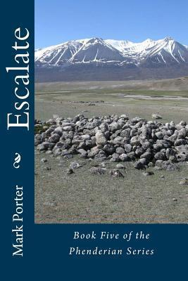 Escalate: Book Five of the Phenderian Series Mark L. Porter