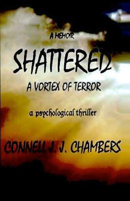 Shattered: A Vortex of Terror Connell J J Chambers