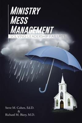 Ministry Mess Management: Solving Leadership Failures Steve M Cohen