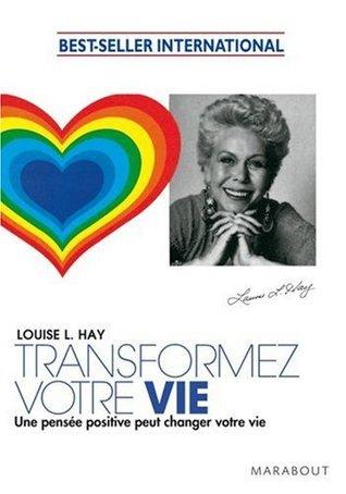 TRANSFORMEZ VOTRE VIE  by  Louise L. Hay