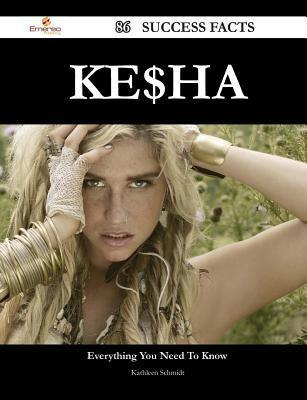 Ke$ha 86 Success Facts - Everything You Need to Know about Ke$ha Kathleen Schmidt