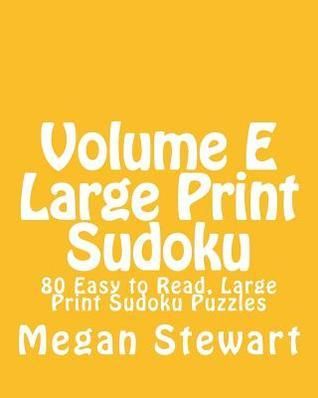 Volume E Large Print Sudoku: 80 Easy to Read, Large Print Sudoku Puzzles  by  Megan Stewart