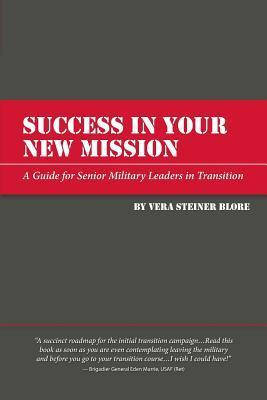 Success in Your New Mission: A Guide for Senior Military Leaders in Transition  by  Vera Steiner Blore