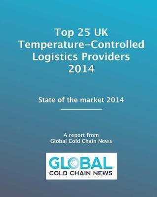 Top 25 UK Temperature-Controlled Logistics Providers 2014: State of the Market 2014 Tina Massey