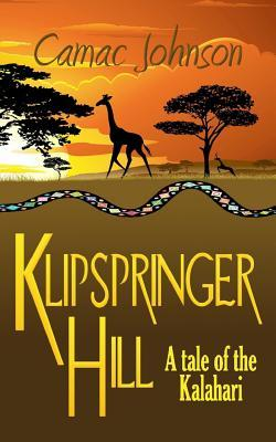 Klipspringer Hill: A Tale of the Kalahari  by  Camac Johnson