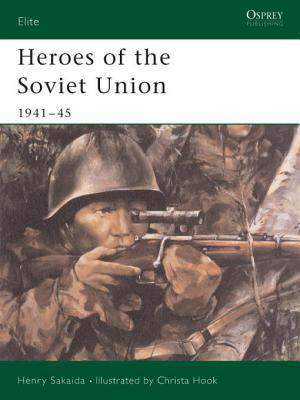 Heroes of the Soviet Union 1941-45  by  Henry Sakaida