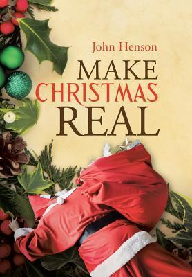 Make Christmas Real  by  John Henson
