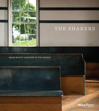 The Shakers: From Mount Lebanon to the World Stephen J. Stein