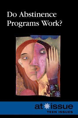 Do Abstinence Programs Work?  by  Gale Cengage Learning