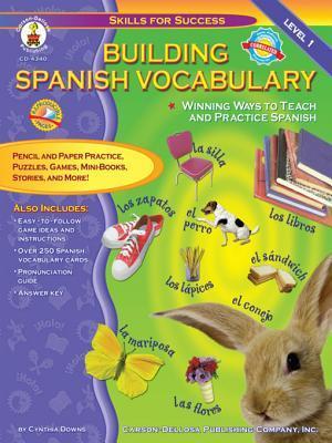 Building Spanish Vocabulary, Grades Pk - 12: Winning Ways to Teach and Practice Spanish (Level 1) Cynthia Downs