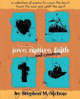 Love, Nature, Faith ... and Cowboys Stephen M Nichols