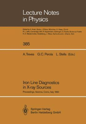Iron Line Diagnostics in X-Ray Sources: Proceedings of a Workshop Held in Varenna, Como, Italy, 9 12 October 1990  by  Aldo Treves