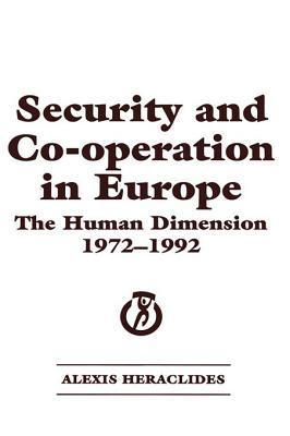 Security and Co-Operation in Europe: The Human Dimension 1972-1992  by  Alexis Heraclides