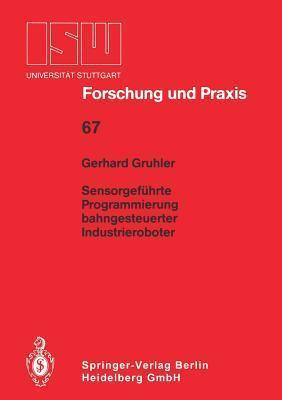 Sensorgefuhrte Programmierung Bahngesteuerter Industrieroboter Gerhard Gruhler