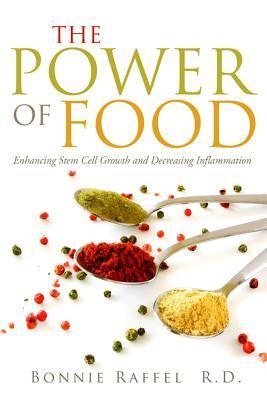 The Power of Food: Enhancing Stem Cell Growth and Decreasing Inflammation  by  Bonnie Raffel