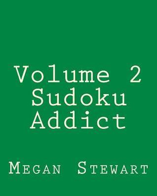 Volume 2 Sudoku Addict: Easy to Read, Large Grid Sudoku Puzzles  by  Megan Stewart